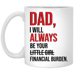 Dad I will always be your little girl financial burden