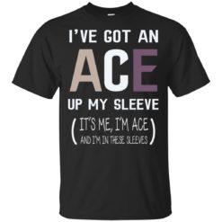 I've Got An Ace Up My Sleeve shirt