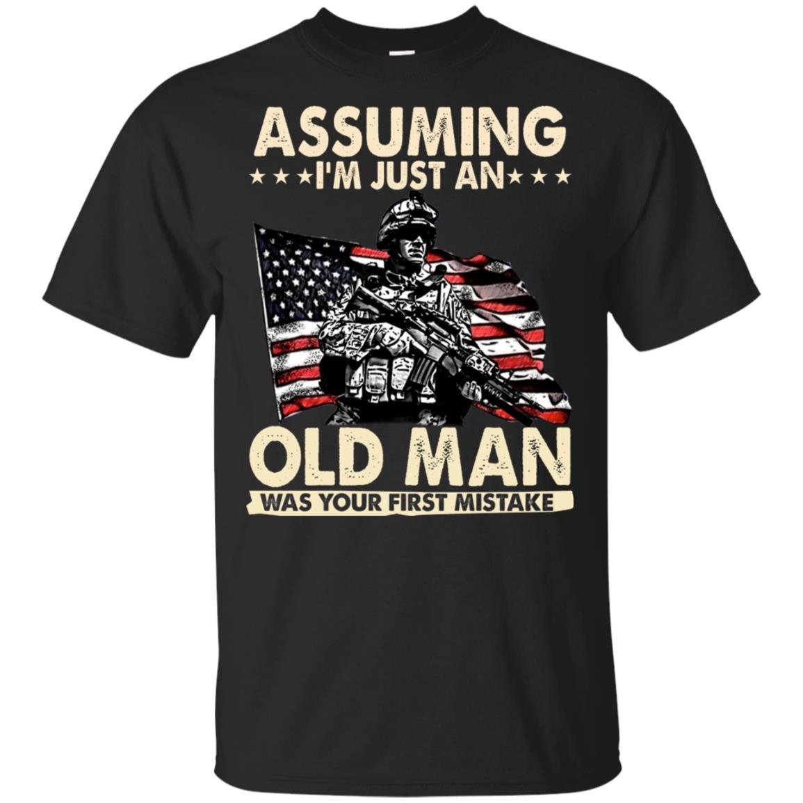 Assuming I039m Just An Old Man Was Your First Mistake Shirt
