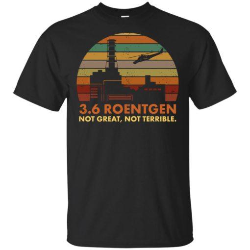 3.6 roentgen not great not terrible shirt