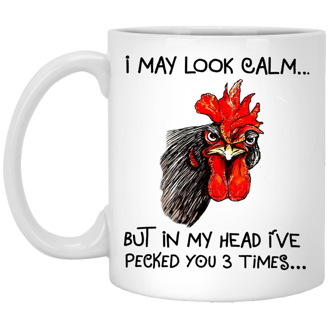 Rooster I May Look Calm But In My Head Ive Pecked You Three Times Mug
