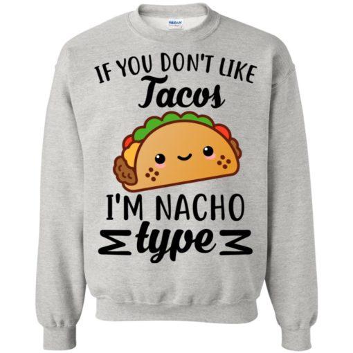 If you don't like Tacos I'm nacho type