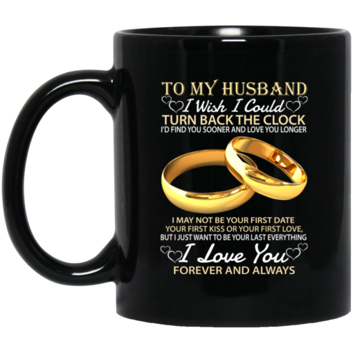 To my husband I wish I could turn back the clock mug