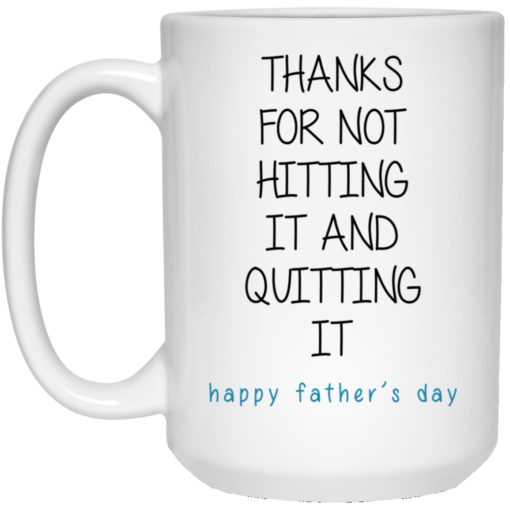 Thanks for not hitting it and quitting it happy father's day