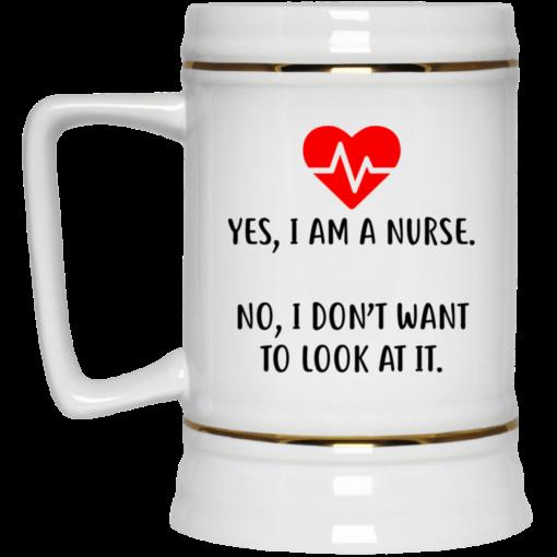 Yes I am a nurse No I don't want to look at it mug