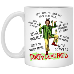 Just kiss me and say drop dead fred mug