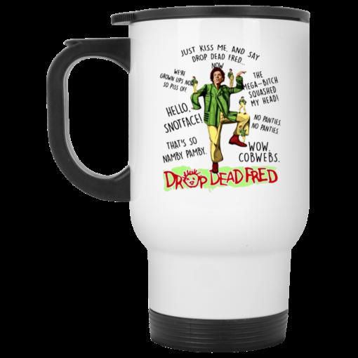 Just kiss me and say drop dead fred mug