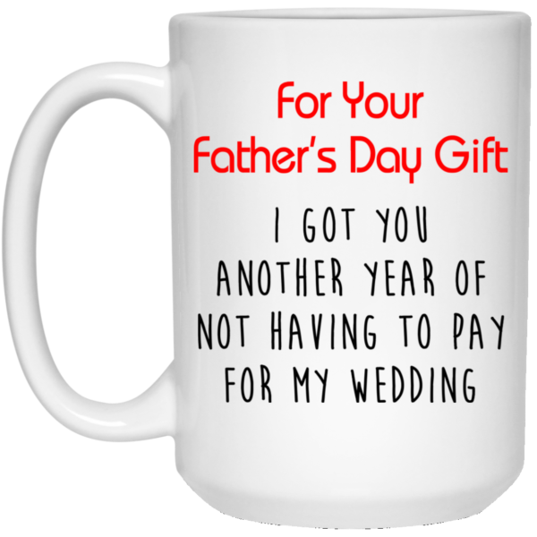 I got you another year of not having to pay for my wedding