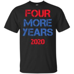 Trump Four More Years 2020 shirt