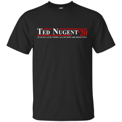 Ted Nugent 2020 If guns cause crime, all of mine are defective