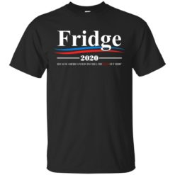 Fridge 2020 because America needs to chill the fuck out shirt