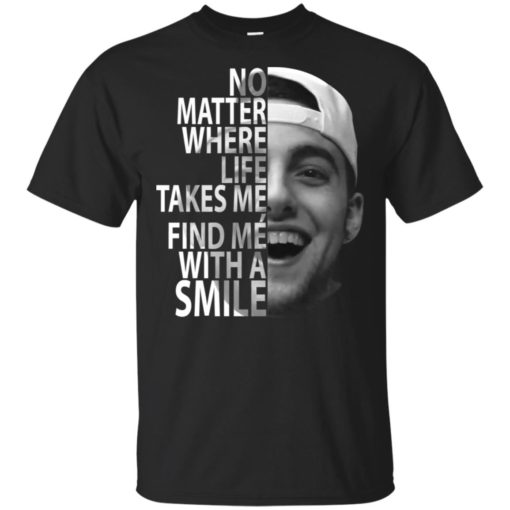 Mac Miller No matter where life takes me find me with a smile shirt, black lives matter tshirt