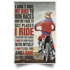 I don't ride my bike to win races nor do I rice to get Places poster