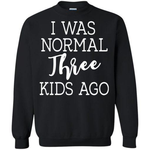 I was normal three kids ago shirt