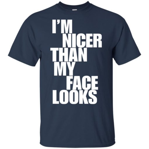 I'm nicer than my face looks shirt