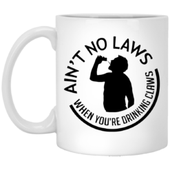 Ain't no laws when you're drinking claws mug