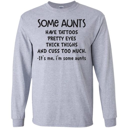Some aunts have tattoos pretty eyes thick thighs and cuss too much shirt
