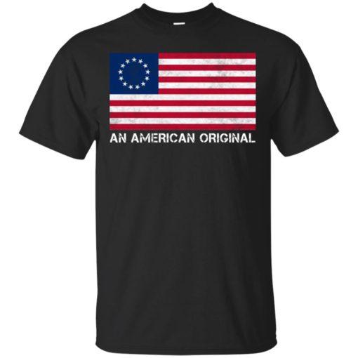 Betsy Ross Flag An American Original shirt