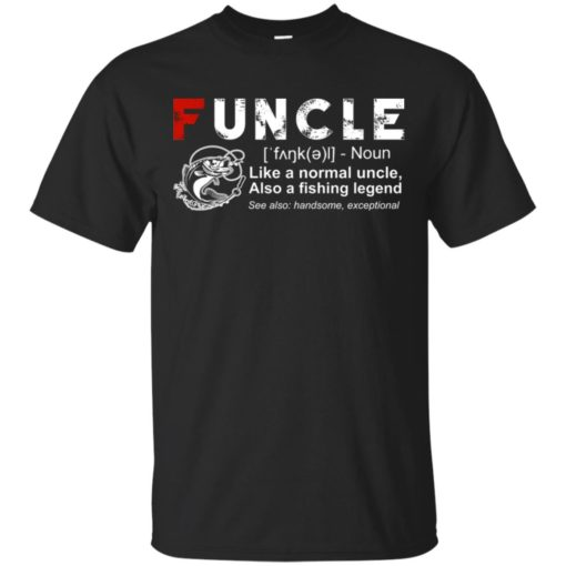 Fishing Funcle Like a normal uncle also a fishing legend shirt