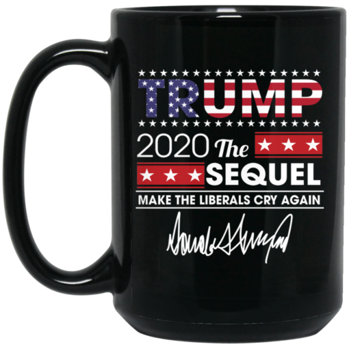Trump 2020 Signature the sequel make the liberals cry again mug, travel mug