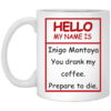 Hello my name is Inigo Montoya you drank my coffee mug