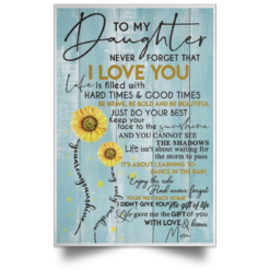 Sunflower To my daughter never forget that I love you Poster