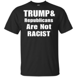 Trump And Republicans Are Not Racist shirt