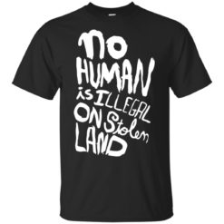 No human is illegal on stolen land shirt