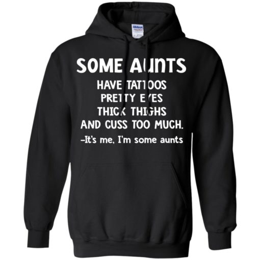 Some Aunts have Tattoos pretty eyes thick thighs It's me I'm some Aunts shirt
