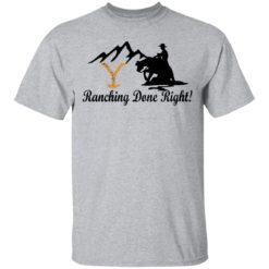 Yellowstone Ranching done right shirt