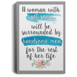 A woman with all sons will be surrounded by handsome men Poster, Canvas