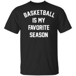 Basketball Is My Favorite season shirt