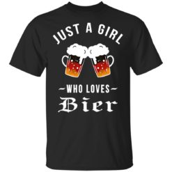 Just a girl who loves Bier shirt