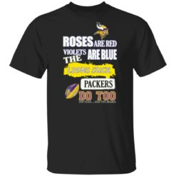 Minnesota Vikings Roses are red violets are blue The lions suck Packers do too shirt