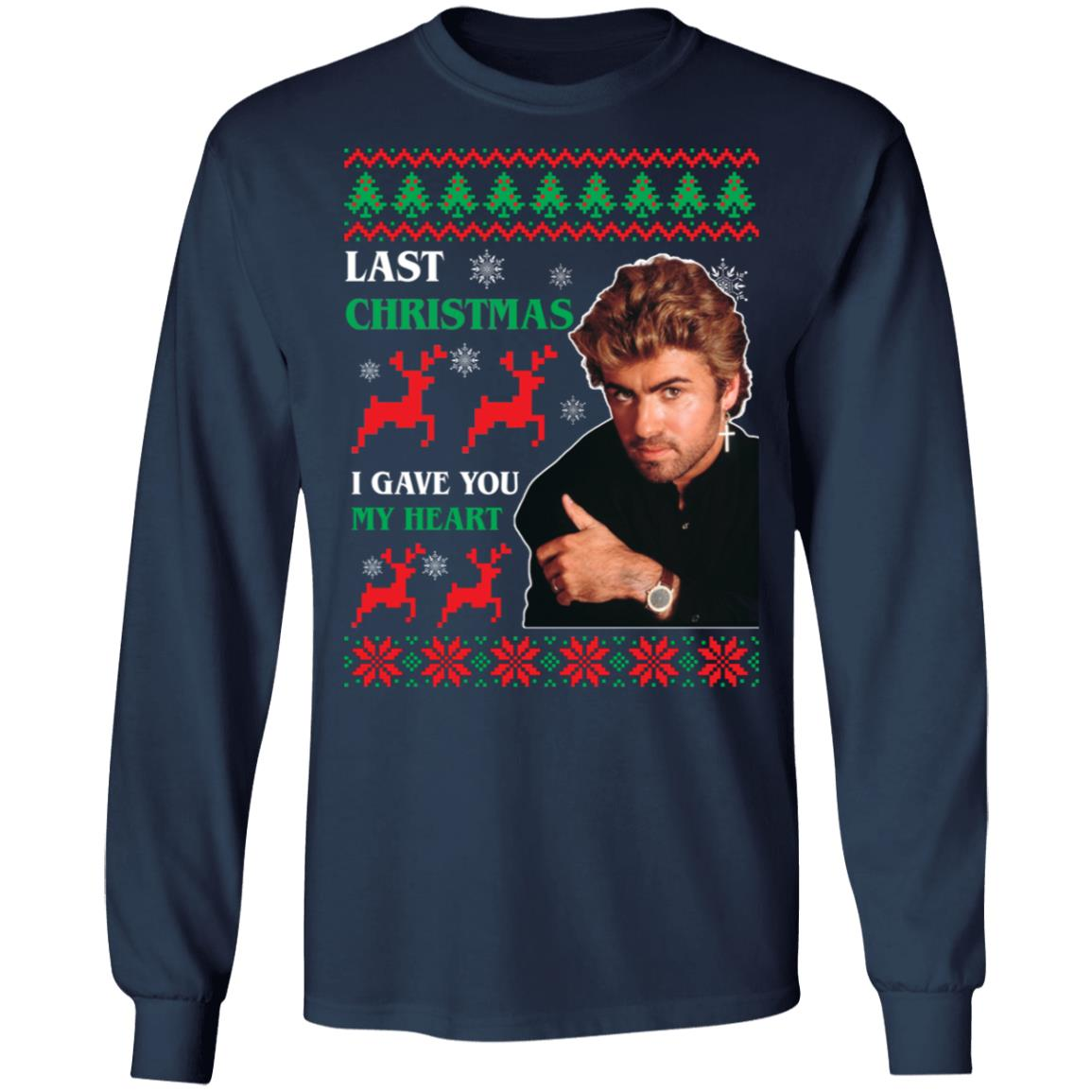 George Michaels Last Christmas I gave you my heart sweater, hoodie, long sleeve
