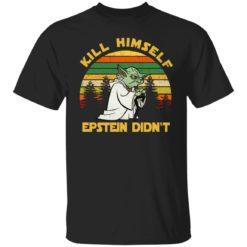 Yoda Kill himself Epstein didn't shirt