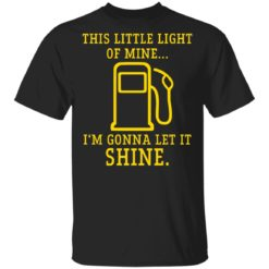Gas station this little light of mine I'm gonna let shine shirt