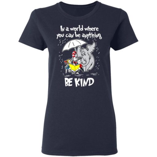 Dr Seuss In a world where you can be anything be kind shirt