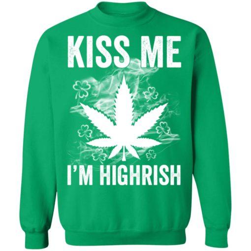 Kiss me I'm highrish marijuana shirt
