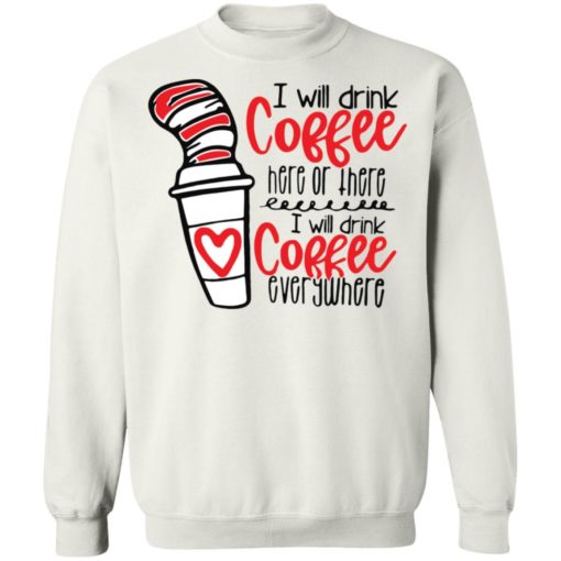 Dr Seuss I will drink coffee here or there i will drink coffee shirt