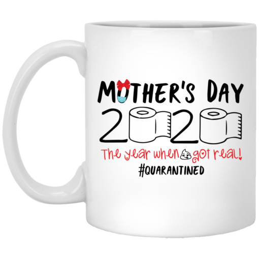 Mother's day 2020 the year when shit got real mug