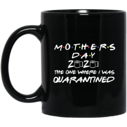 Mother's day 2020 the one where I was quarantined mug