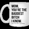 Mom you're the baddest bitch I know mug