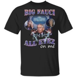 Big Fauci all eyez on me shirt