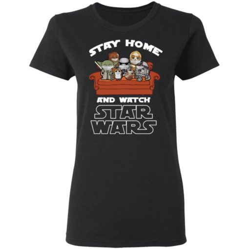 Stay home and watch Star Wars shirt