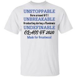 Unstoppable born around 9/11 unbreakable graduating during a pandemic shirt