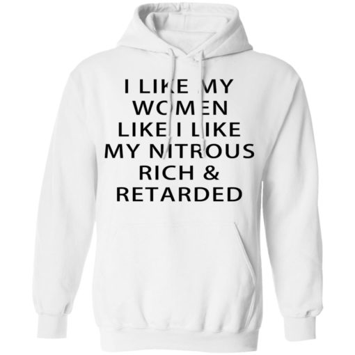 I like my women like I like my nitrous rich and retarded shirt