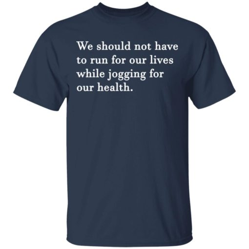 We should not have to run for our lives shirt