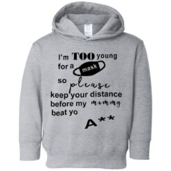 I'm too young for a msk so please keep your distance shirt