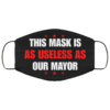 This Mask Is As Useless As Our Mayor face mask